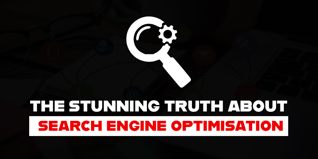THE STUNNING TRUTH ABOUT SEARCH ENGINE OPTIMISATION